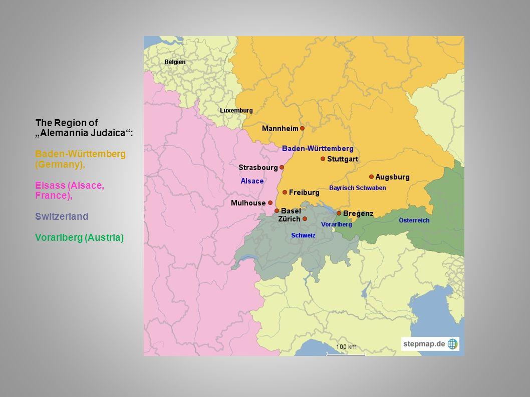 The Region of Alemannia Judaica: Baden-Württemberg (Germany), Elsass (Alsace, France), Switzerland Vorarlberg (Austria)