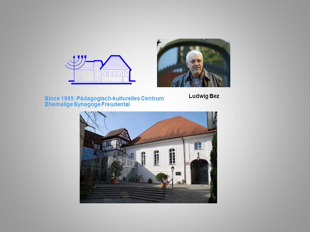 Since 1985: Pädagogisch-kulturelles Centrum Ehemalige Synagoge Freudental Ludwig Bez