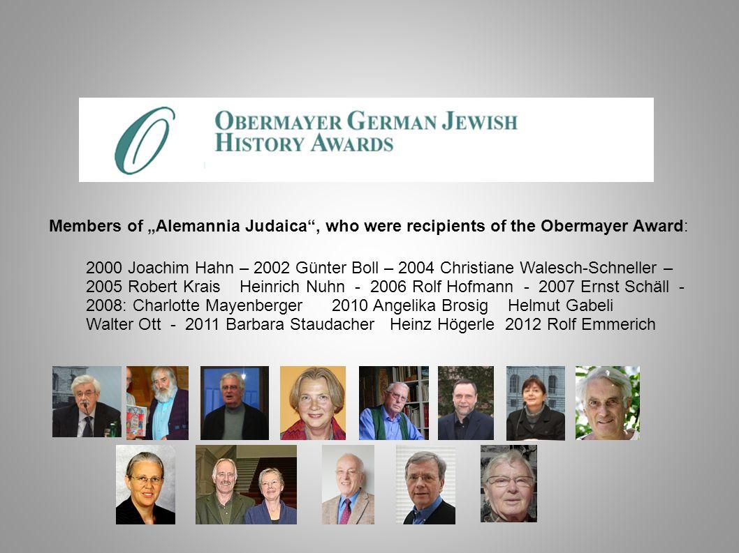 Members of Alemannia Judaica, who were recipients of the Obermayer Award: 2000 Joachim Hahn – 2002 Günter Boll – 2004 Christiane Walesch-Schneller – 2