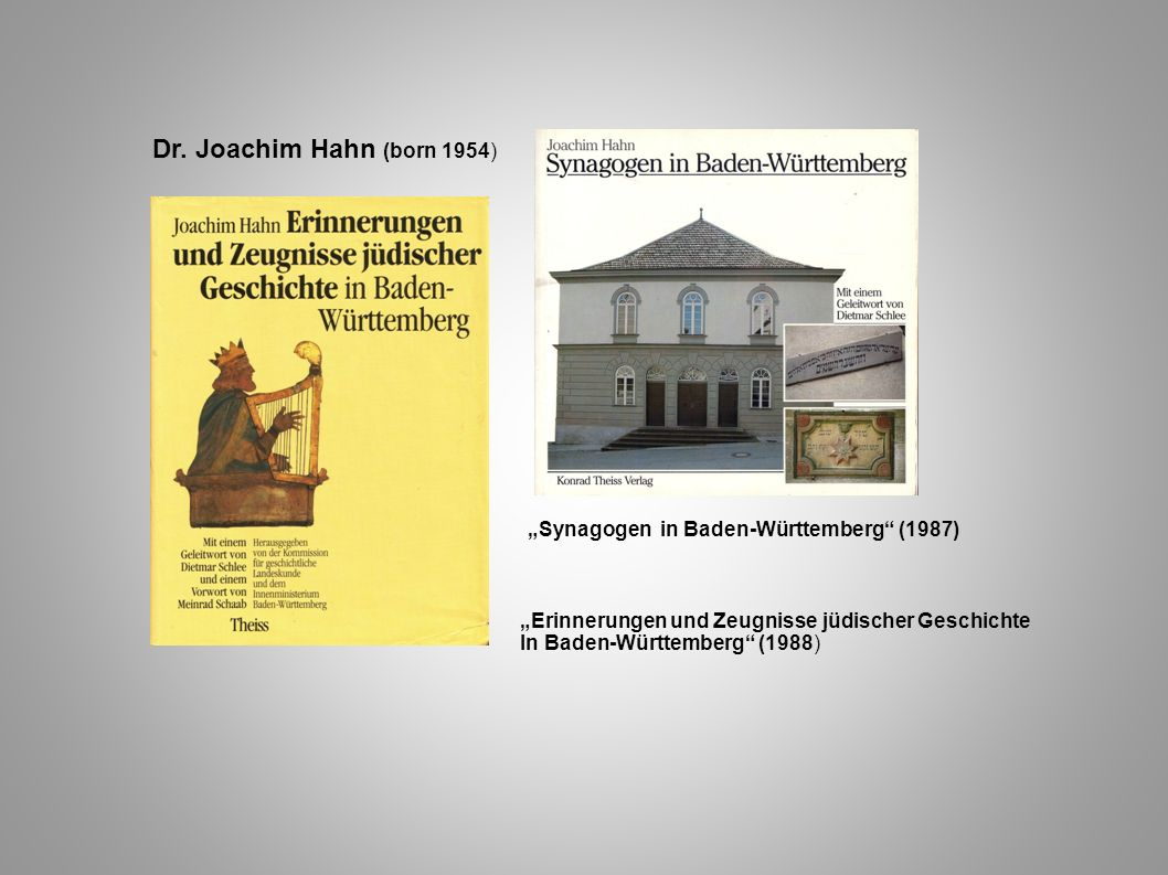 Dr. Joachim Hahn (born 1954) Erinnerungen und Zeugnisse jüdischer Geschichte In Baden-Württemberg (1988) Synagogen in Baden-Württemberg (1987)