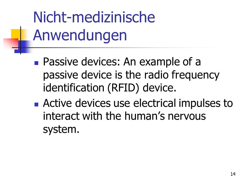 14 Nicht-medizinische Anwendungen Passive devices: An example of a passive device is the radio frequency identification (RFID) device. Active devices