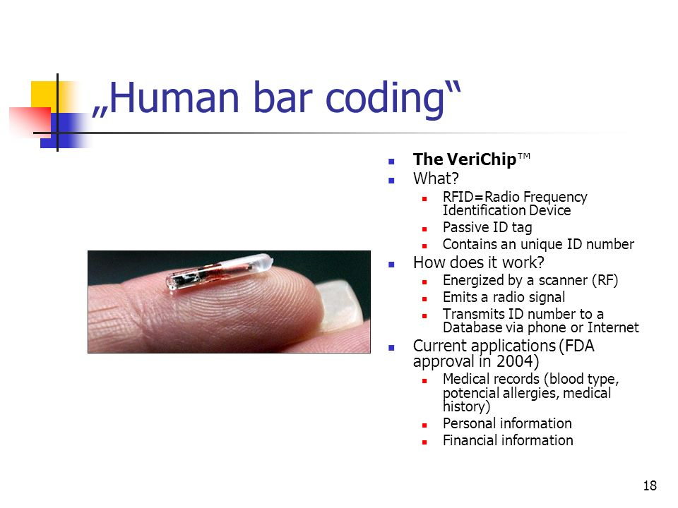 18 Human bar coding The VeriChip What? RFID=Radio Frequency Identification Device Passive ID tag Contains an unique ID number How does it work? Energi
