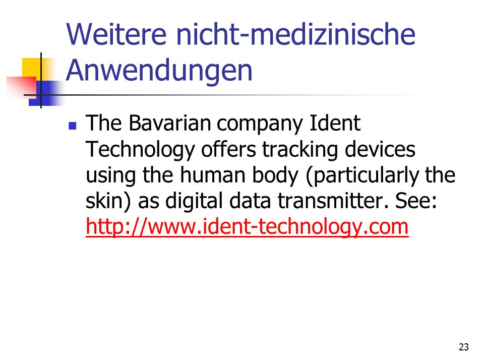 23 Weitere nicht-medizinische Anwendungen The Bavarian company Ident Technology offers tracking devices using the human body (particularly the skin) a