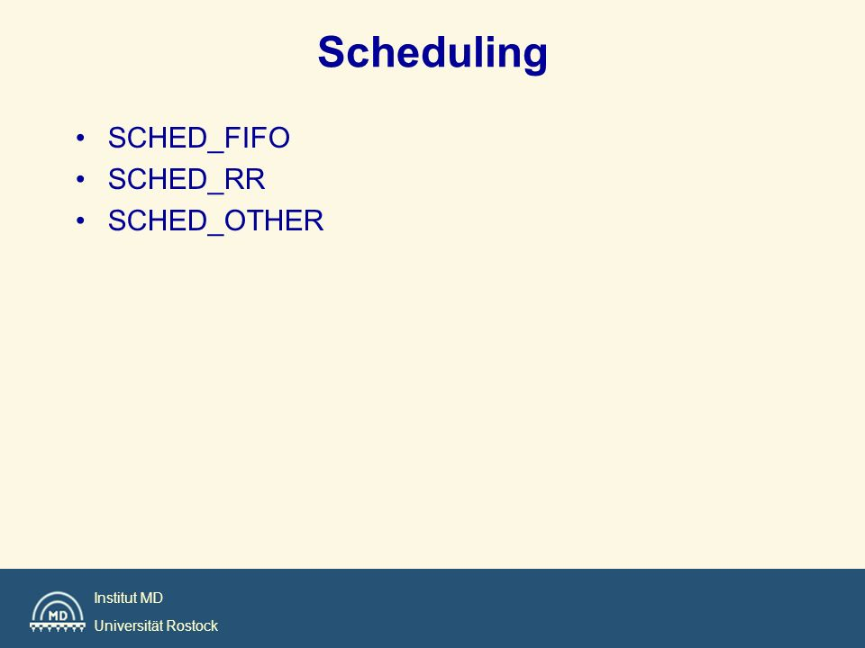Institut MD Universität Rostock Scheduling SCHED_FIFO SCHED_RR SCHED_OTHER