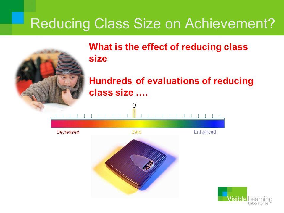 Reducing Class Size on Achievement? DecreasedEnhancedZero 0 What is the effect of reducing class size Hundreds of evaluations of reducing class size …