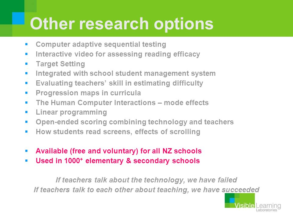 Other research options Computer adaptive sequential testing Interactive video for assessing reading efficacy Target Setting Integrated with school stu