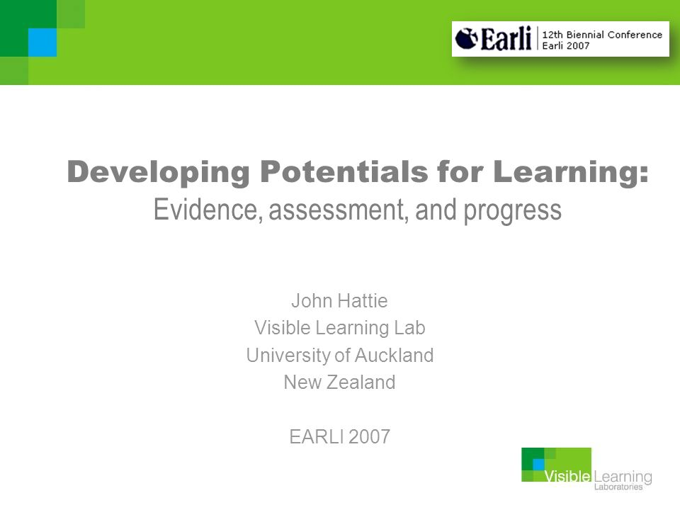 Developing Potentials for Learning: Evidence, assessment, and progress John Hattie Visible Learning Lab University of Auckland New Zealand EARLI 2007