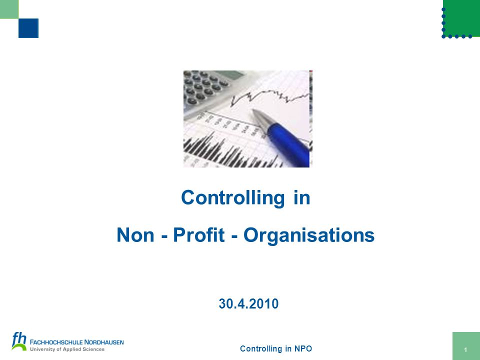 Controlling in NPO 1 Controlling in Non - Profit - Organisations 30.4.2010
