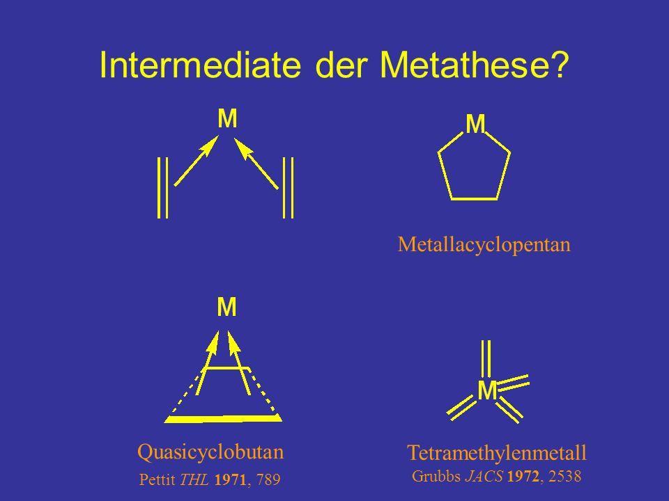 Intermediate der Metathese? Quasicyclobutan Pettit THL 1971, 789 Metallacyclopentan Tetramethylenmetall Grubbs JACS 1972, 2538