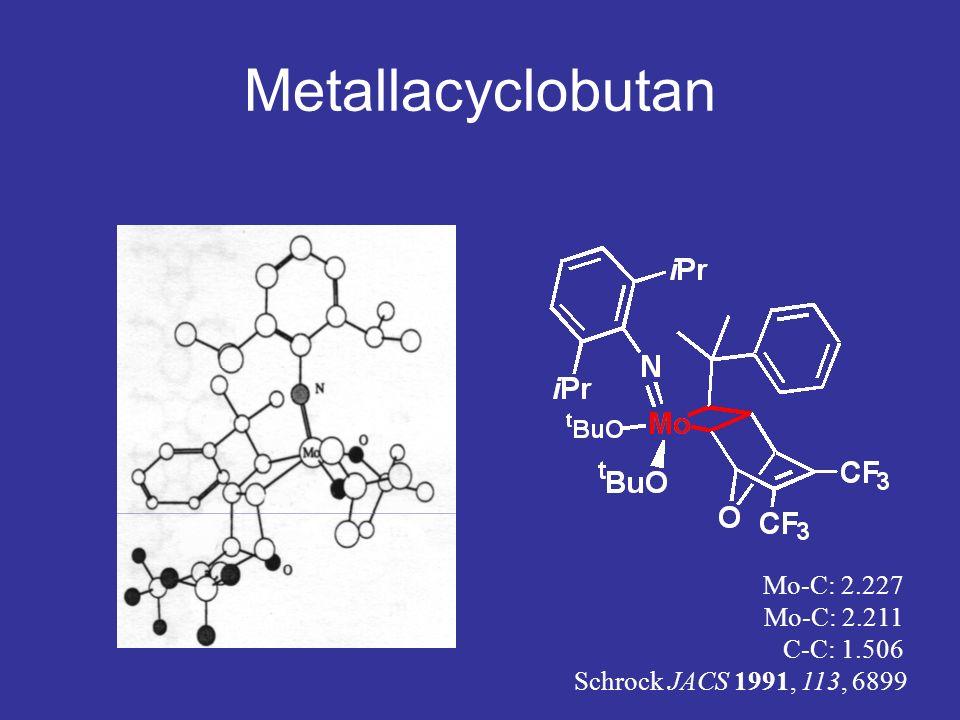 Metallacyclobutan Mo-C: 2.227 Mo-C: 2.211 C-C: 1.506 Schrock JACS 1991, 113, 6899