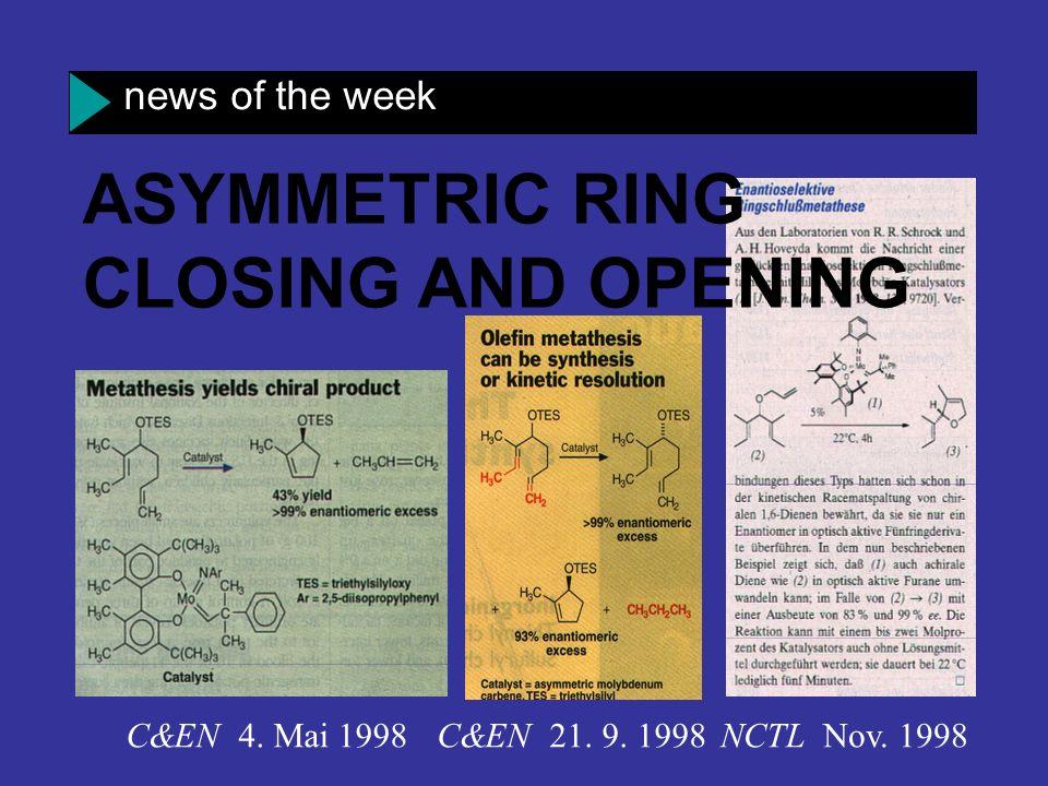 NCTL Nov. 1998C&EN 21. 9. 1998C&EN 4. Mai 1998 ASYMMETRIC RING CLOSING AND OPENING news of the week