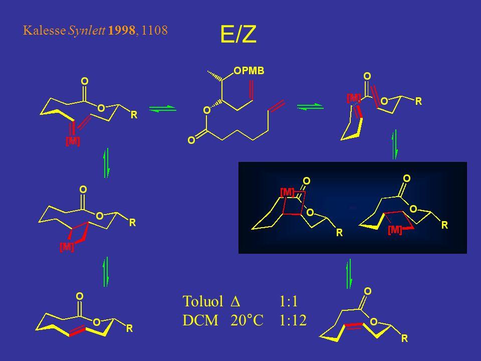 E/Z Toluol 1:1 DCM 20°C 1:12 Kalesse Synlett 1998, 1108