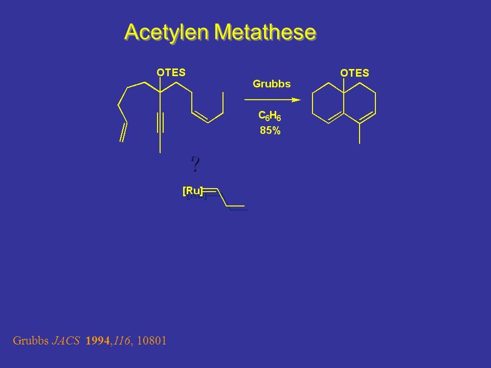 Acetylen Metathese Grubbs JACS 1994,116, 10801 ?