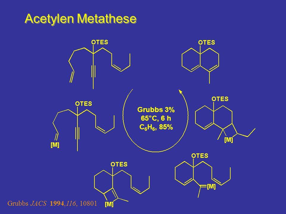 Acetylen Metathese Grubbs JACS 1994,116, 10801 Grubbs 3% 65°C, 6 h C 6 H 6, 85%