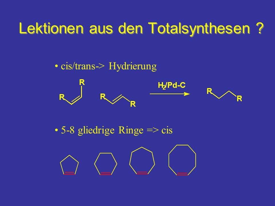 Lektionen aus den Totalsynthesen ? cis/trans-> Hydrierung 5-8 gliedrige Ringe => cis