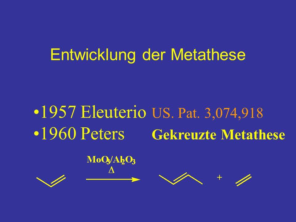Entwicklung der Metathese 1957 Eleuterio US. Pat. 3,074,918 1960 Peters Gekreuzte Metathese