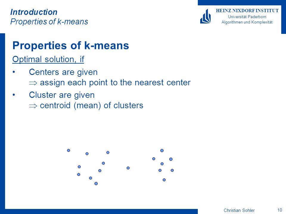 Christian Sohler 10 HEINZ NIXDORF INSTITUT Universität Paderborn Algorithmen und Komplexität Introduction Properties of k-means Properties of k-means