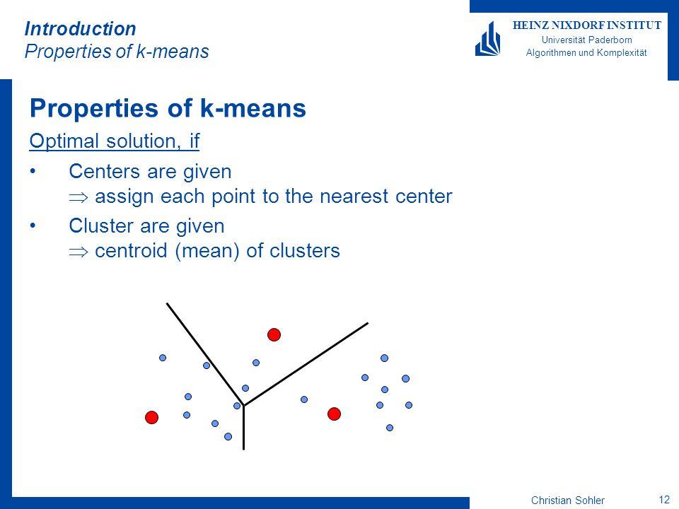 Christian Sohler 12 HEINZ NIXDORF INSTITUT Universität Paderborn Algorithmen und Komplexität Introduction Properties of k-means Properties of k-means
