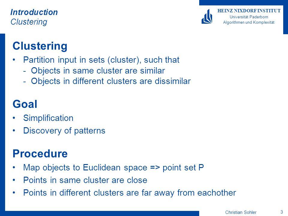 Christian Sohler 3 HEINZ NIXDORF INSTITUT Universität Paderborn Algorithmen und Komplexität Introduction Clustering Clustering Partition input in sets