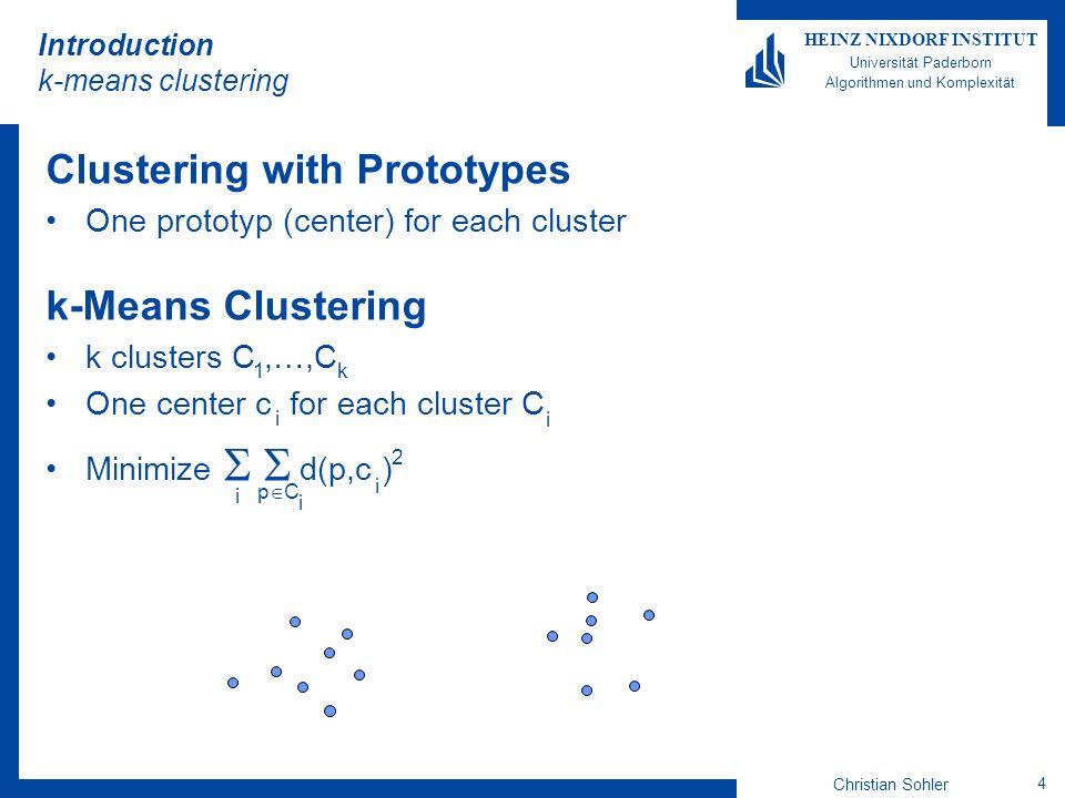 Christian Sohler 4 HEINZ NIXDORF INSTITUT Universität Paderborn Algorithmen und Komplexität Introduction k-means clustering Clustering with Prototypes