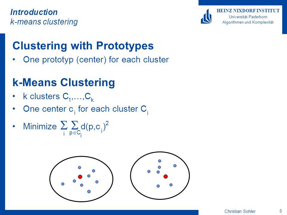Christian Sohler 5 HEINZ NIXDORF INSTITUT Universität Paderborn Algorithmen und Komplexität Introduction k-means clustering Clustering with Prototypes