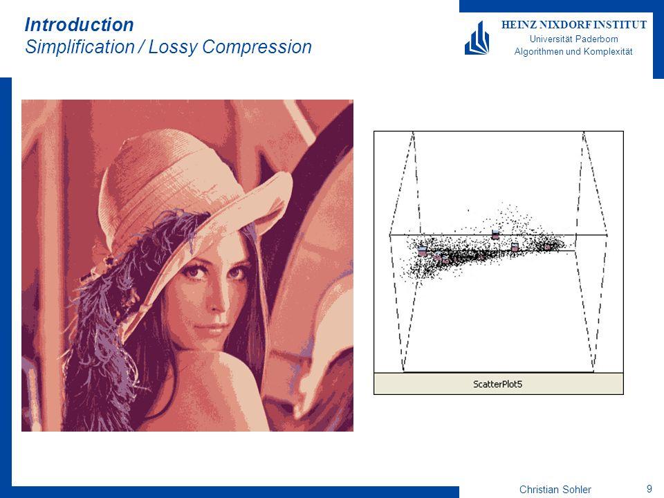 Christian Sohler 9 HEINZ NIXDORF INSTITUT Universität Paderborn Algorithmen und Komplexität Introduction Simplification / Lossy Compression