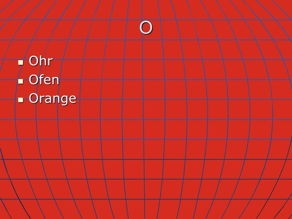 O Ohr Ohr Ofen Ofen Orange Orange