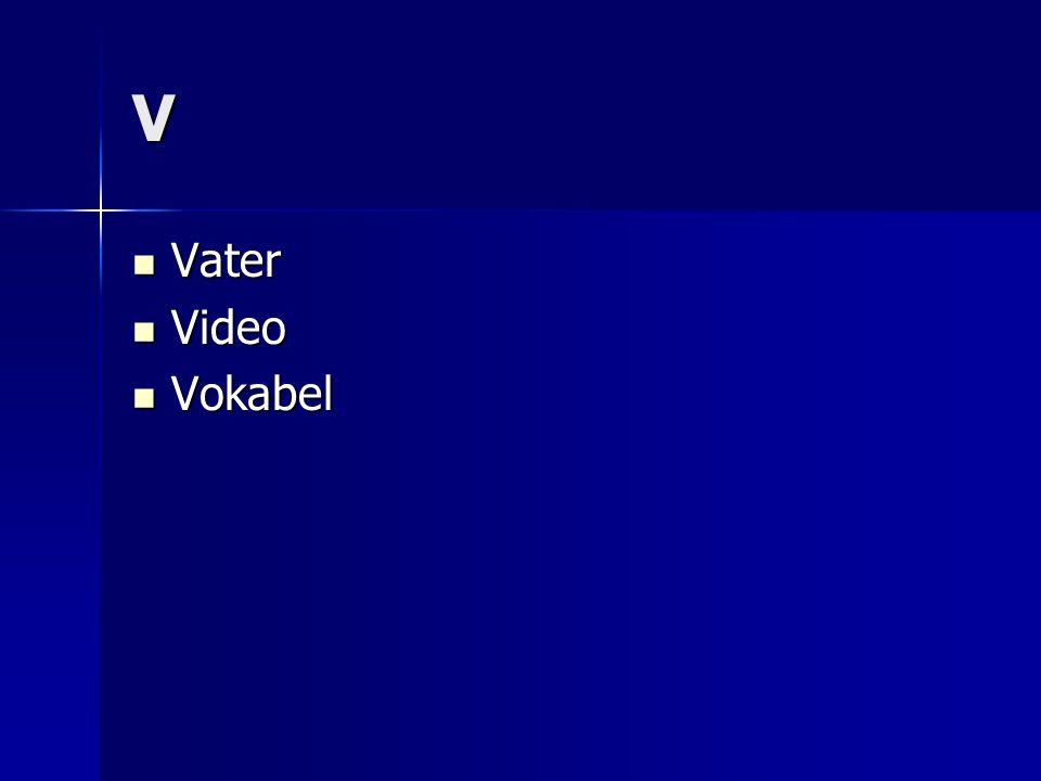 V Vater Vater Video Video Vokabel Vokabel