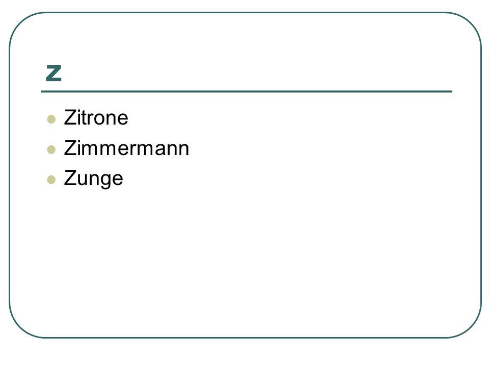 Z Zitrone Zimmermann Zunge