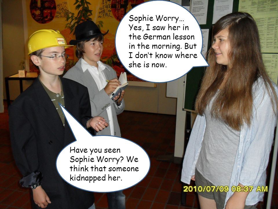 Have you seen Sophie Worry. We think that someone kidnapped her.