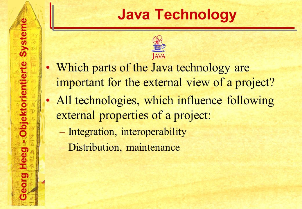 Georg Heeg - Objektorientierte Systeme Java Technology Which parts of the Java technology are important for the external view of a project? All techno