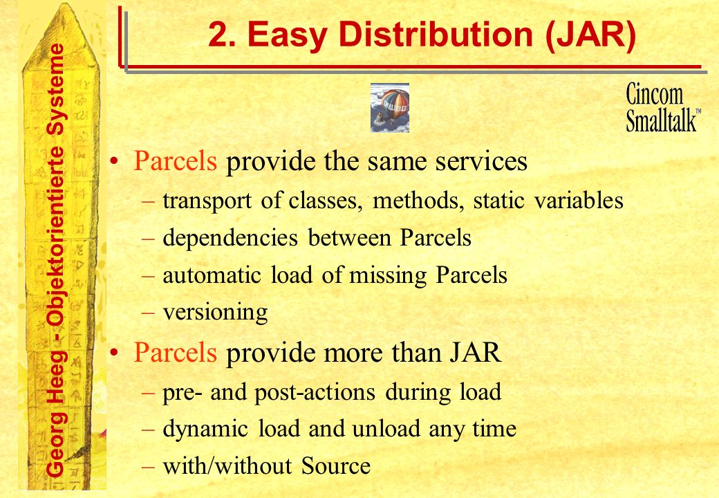 Georg Heeg - Objektorientierte Systeme 2. Easy Distribution (JAR) Parcels provide the same services –transport of classes, methods, static variables –