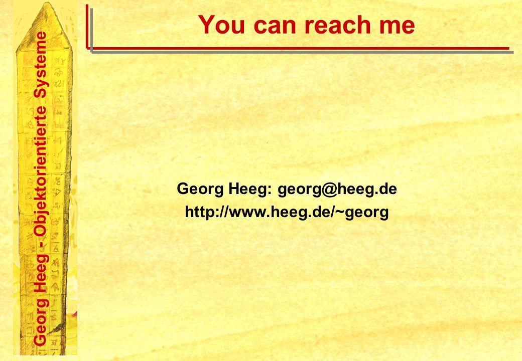 Georg Heeg - Objektorientierte Systeme You can reach me Georg Heeg: georg@heeg.de http://www.heeg.de/~georg