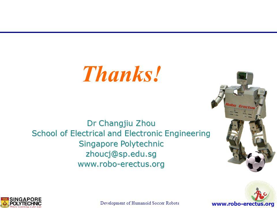 www.robo-erectus.org Development of Humanoid Soccer Robots Thanks! Dr Changjiu Zhou School of Electrical and Electronic Engineering Singapore Polytech