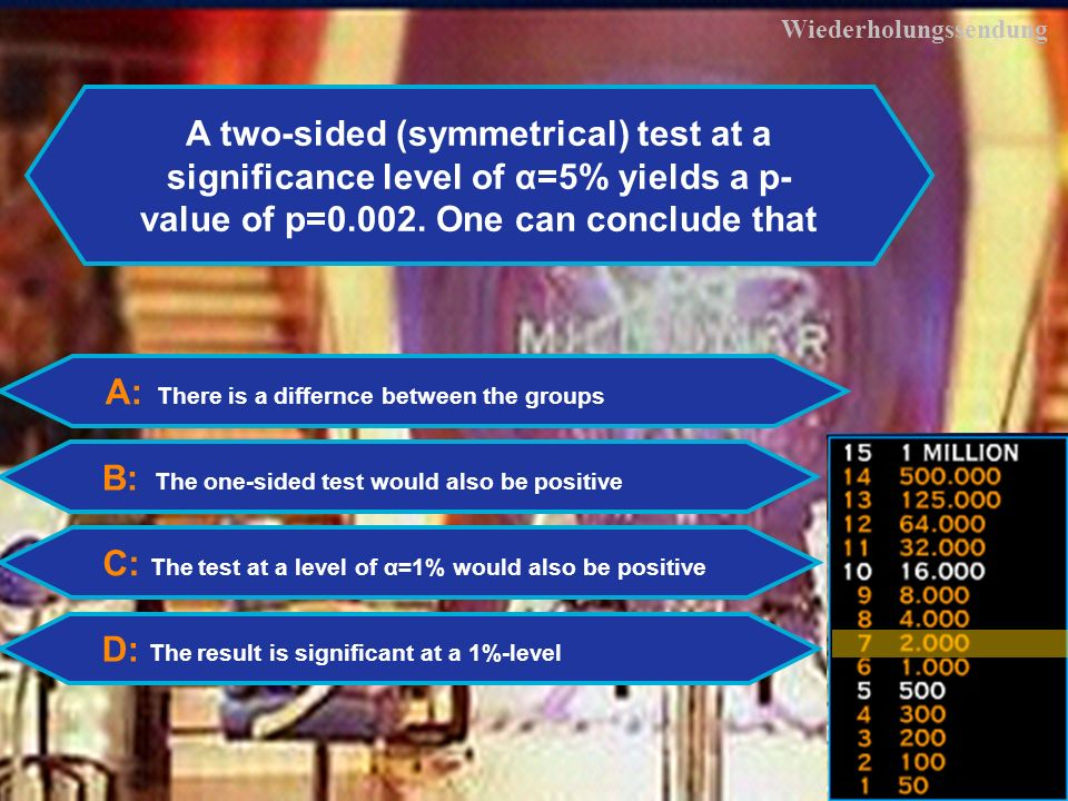 28 Wiederholungssendung A two-sided (symmetrical) test at a significance level of α=5% yields a p- value of p=0.002.