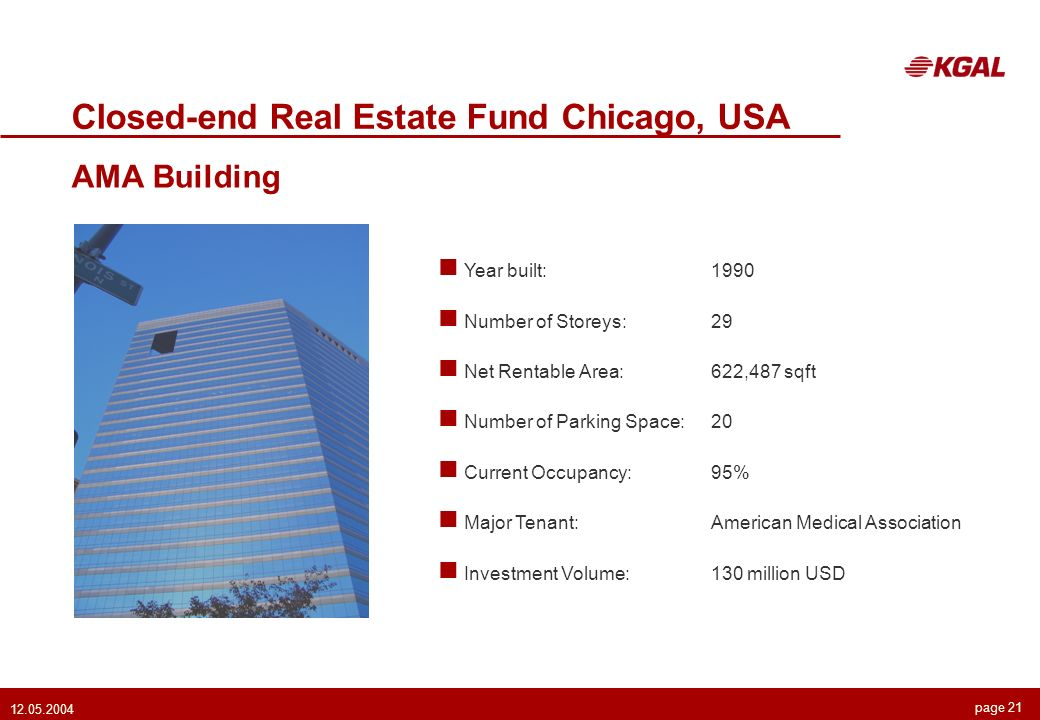 page Closed-end Real Estate Fund Chicago, USA AMA Building Year built:1990 Number of Storeys:29 Net Rentable Area:622,487 sqft Number of Parking Space:20 Current Occupancy:95% Major Tenant:American Medical Association Investment Volume:130 million USD