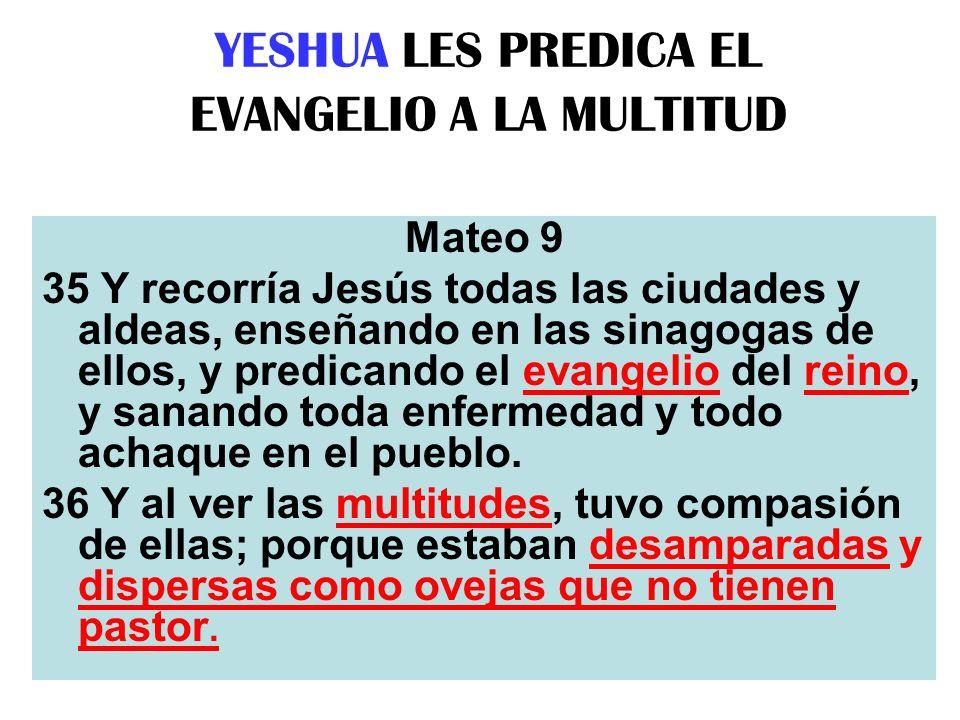 YESHUA LES PREDICA EL EVANGELIO A LA MULTITUD Mateo 9 35 Y recorría Jesús todas las ciudades y aldeas, enseñando en las sinagogas de ellos, y predican