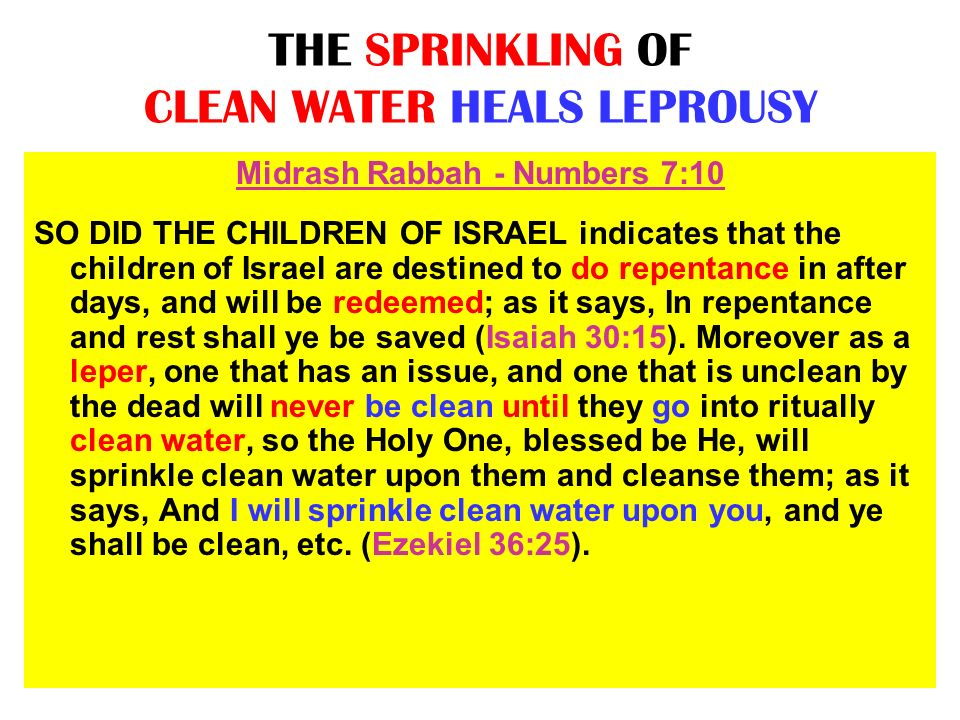 THE SPRINKLING OF CLEAN WATER HEALS LEPROUSY Midrash Rabbah - Numbers 7:10 SO DID THE CHILDREN OF ISRAEL indicates that the children of Israel are des