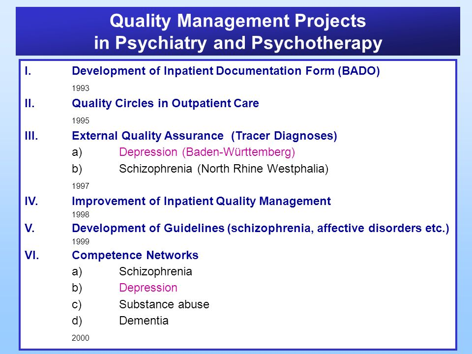 Quality Management Projects in Psychiatry and Psychotherapy I.Development of Inpatient Documentation Form (BADO) 1993 II.Quality Circles in Outpatient