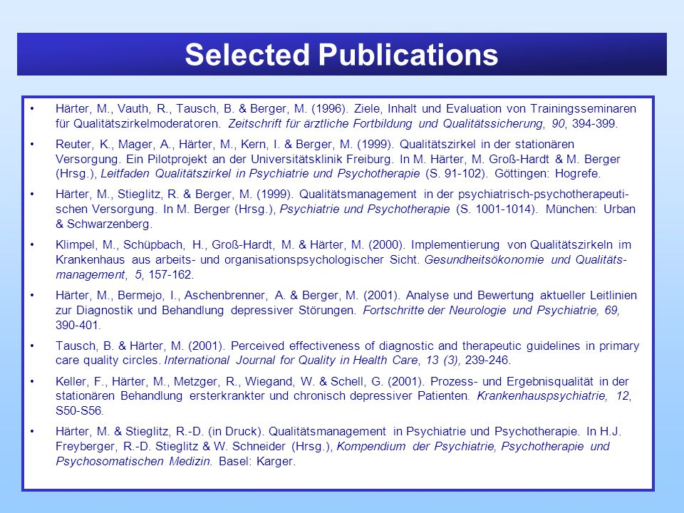 Selected Publications Härter, M., Vauth, R., Tausch, B. & Berger, M. (1996). Ziele, Inhalt und Evaluation von Trainingsseminaren für Qualitätszirkelmo