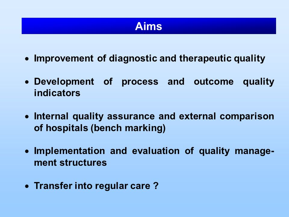 Aims Improvement of diagnostic and therapeutic quality Development of process and outcome quality indicators Internal quality assurance and external c