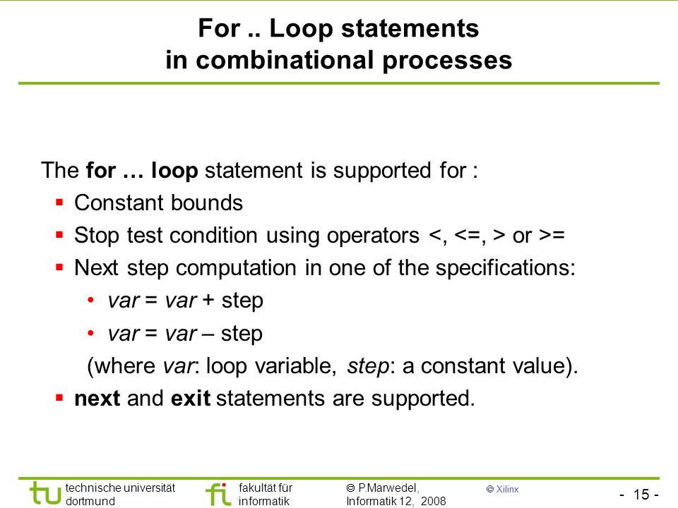 - 15 - technische universität dortmund fakultät für informatik P.Marwedel, Informatik 12, 2008 Xilinx For.. Loop statements in combinational processes