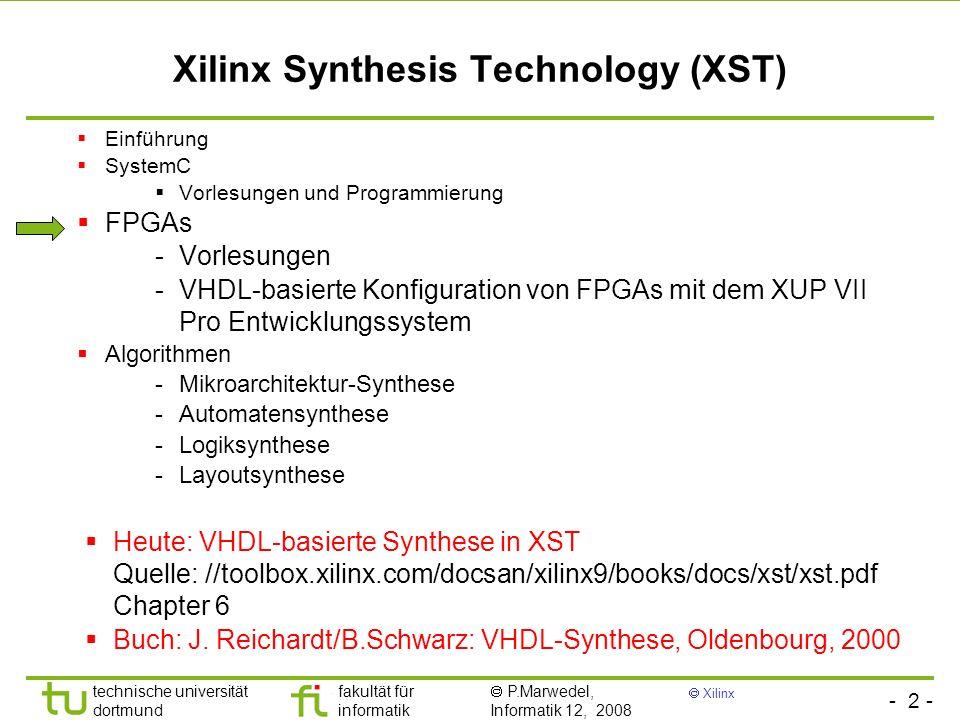 - 2 - technische universität dortmund fakultät für informatik P.Marwedel, Informatik 12, 2008 Xilinx Xilinx Synthesis Technology (XST) Einführung Syst