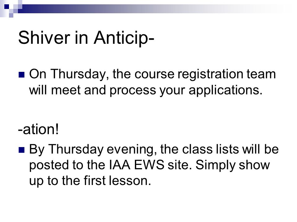 Shiver in Anticip- On Thursday, the course registration team will meet and process your applications.