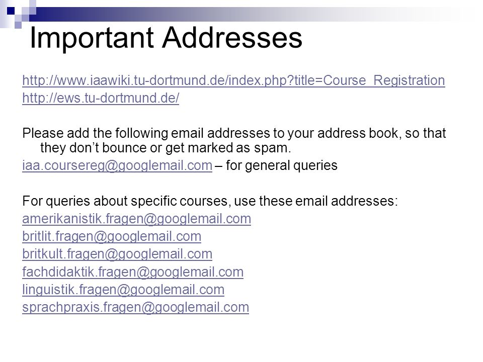 Important Addresses http://www.iaawiki.tu-dortmund.de/index.php title=Course_Registration http://ews.tu-dortmund.de/ Please add the following email addresses to your address book, so that they dont bounce or get marked as spam.