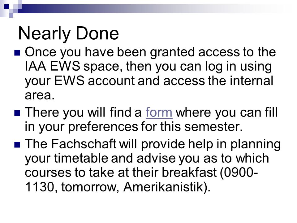 Nearly Done Once you have been granted access to the IAA EWS space, then you can log in using your EWS account and access the internal area.