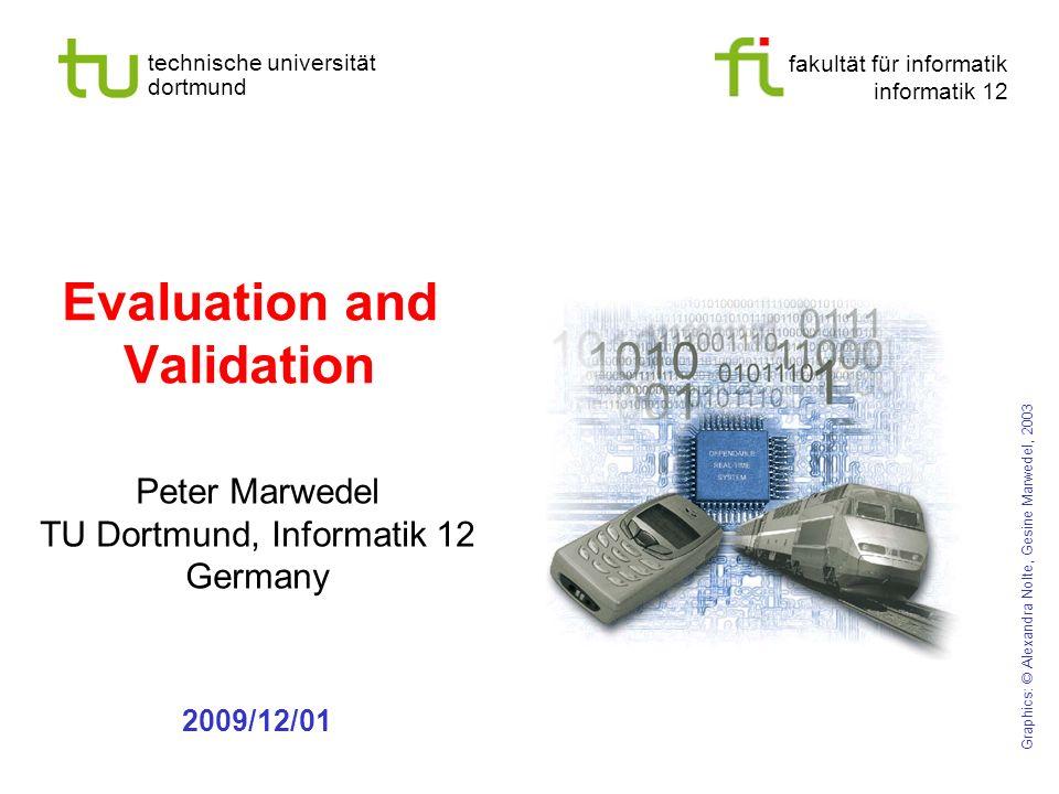 fakultät für informatik informatik 12 technische universität dortmund Evaluation and Validation Peter Marwedel TU Dortmund, Informatik 12 Germany 2009