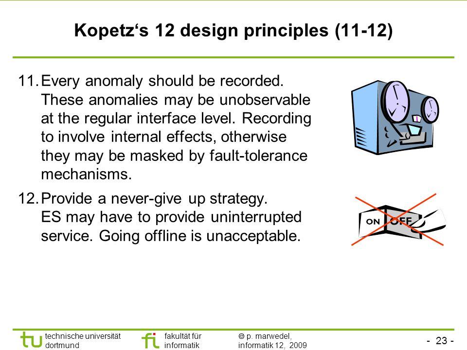 - 23 - technische universität dortmund fakultät für informatik p. marwedel, informatik 12, 2009 Kopetzs 12 design principles (11-12) 11.Every anomaly