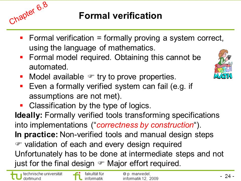 - 24 - technische universität dortmund fakultät für informatik p. marwedel, informatik 12, 2009 Formal verification Formal verification = formally pro