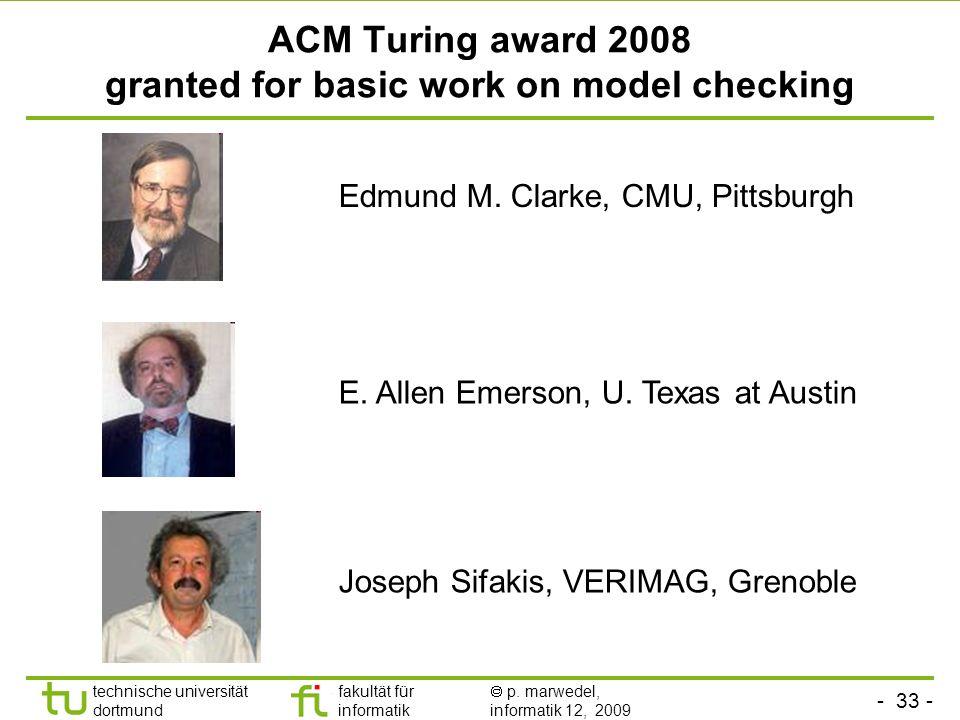 - 33 - technische universität dortmund fakultät für informatik p. marwedel, informatik 12, 2009 ACM Turing award 2008 granted for basic work on model